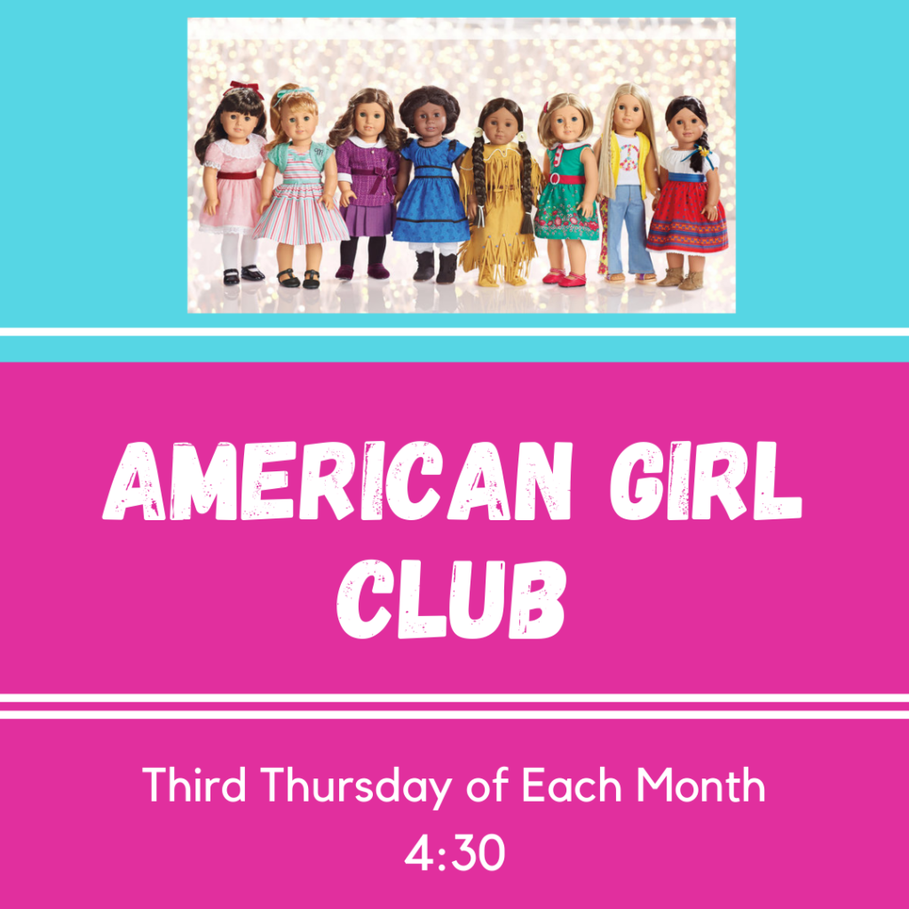 American Girl Club: Third Thursday of each month at 4:30