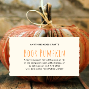 Anything Goes Crafts: Book Pumpkin. A recycling craft for fall. Sign up on Facebook, in the computer room at the library, or by calling us at 765-473-3069. Thursday, October 13th, at 6 PM.